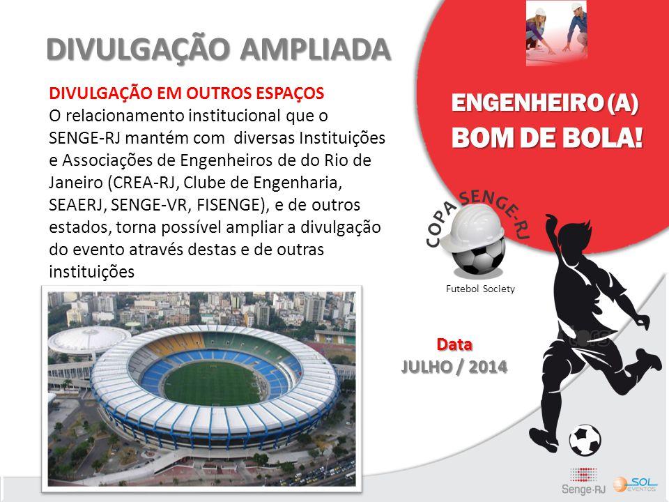 ENGENHEIRO (A) BOM DE BOLA! Futebol Society DIVULGAÇÃO AMPLIADA DIVULGAÇÃO EM OUTROS ESPAÇOS O relacionamento institucional que o SENGE-RJ mantém com