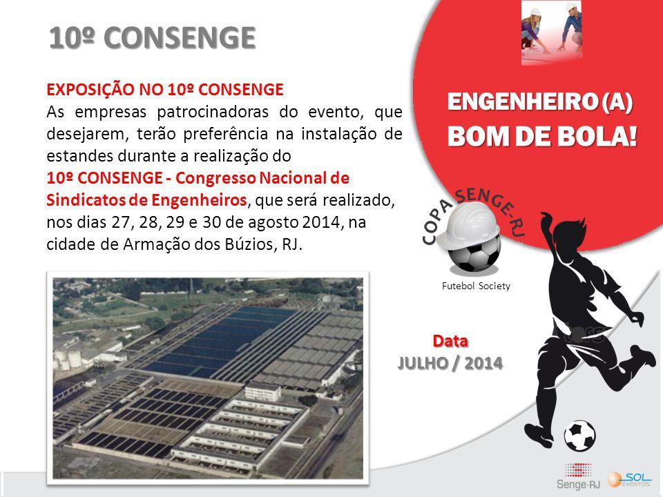 ENGENHEIRO (A) BOM DE BOLA! Futebol Society 10º CONSENGE EXPOSIÇÃO NO 10º CONSENGE As empresas patrocinadoras do evento, que desejarem, terão preferên