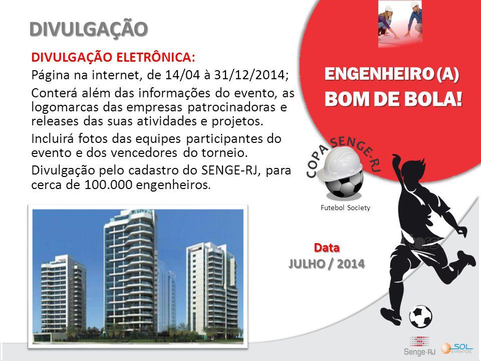 DIVULGAÇÃO DIVULGAÇÃO DIVULGAÇÃO ELETRÔNICA: Página na internet, de 14/04 à 31/12/2014; Conterá além das informações do evento, as logomarcas das empr
