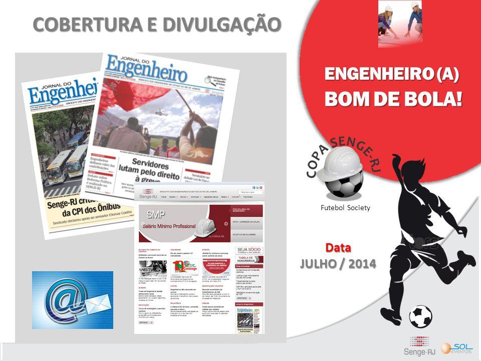 ENGENHEIRO (A) BOM DE BOLA! Futebol Society COBERTURA E DIVULGAÇÃO Data JULHO / 2014