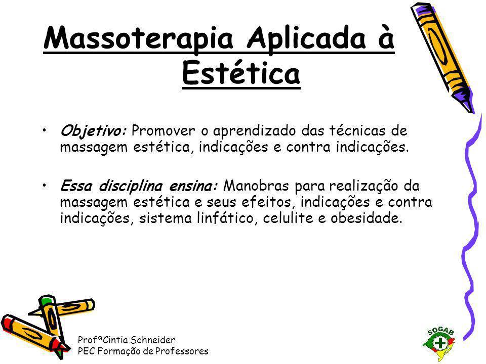ProfªCintia Schneider PEC Formação de Professores Massoterapia Aplicada à Estética •1° Encontro: –Introdução à massagem estética.