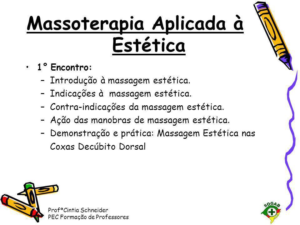 ProfªCintia Schneider PEC Formação de Professores Massoterapia Aplicada à Estética •1° Encontro: –Introdução à massagem estética. –Indicações à massag