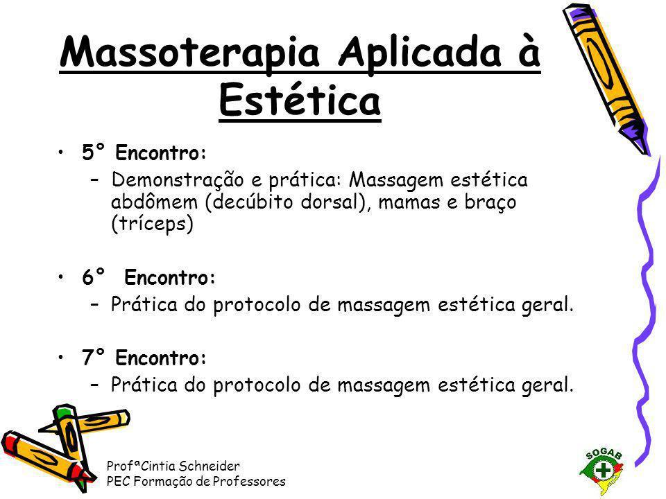 ProfªCintia Schneider PEC Formação de Professores Massoterapia Aplicada à Estética •5° Encontro: –Demonstração e prática: Massagem estética abdômem (d