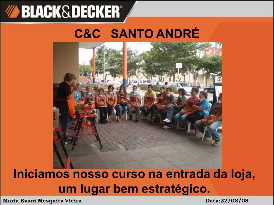 Maria Evani Mesquita Vieira Data:22/08/08 C&C SANTO ANDRÉ Iniciamos nosso curso na entrada da loja, um lugar bem estratégico.