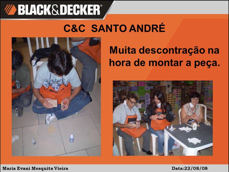 Maria Evani Mesquita Vieira Data:22/08/08 C&C SANTO ANDRÉ Muita descontração na hora de montar a peça.