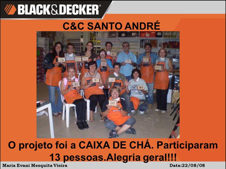 Maria Evani Mesquita Vieira Data:22/08/08 C&C SANTO ANDRÉ O projeto foi a CAIXA DE CHÁ. Participaram 13 pessoas.Alegria geral!!!