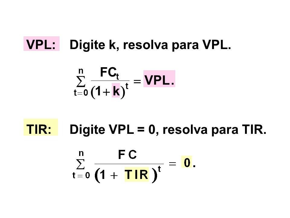 VPL:Digite k, resolva para VPL. TIR:Digite VPL = 0, resolva para TIR.  t n t t FC k VPL     0 1.