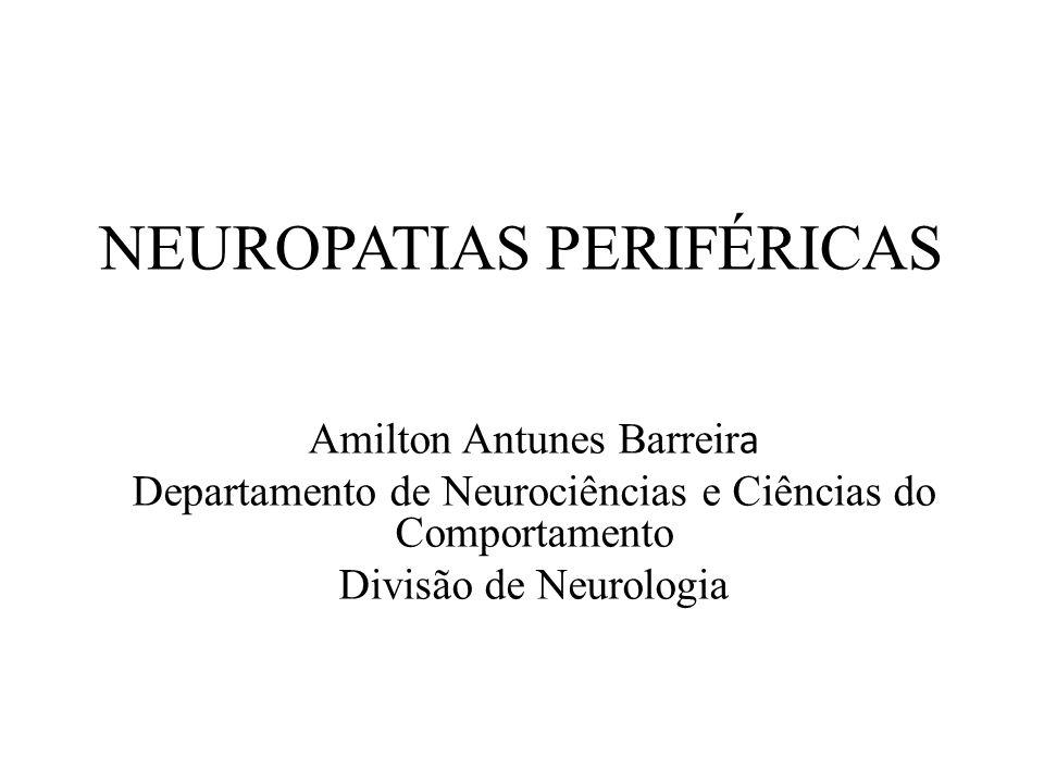 NEUROPATIAS PERIFÉRICAS Amilton Antunes Barreir a Departamento de Neurociências e Ciências do Comportamento Divisão de Neurologia