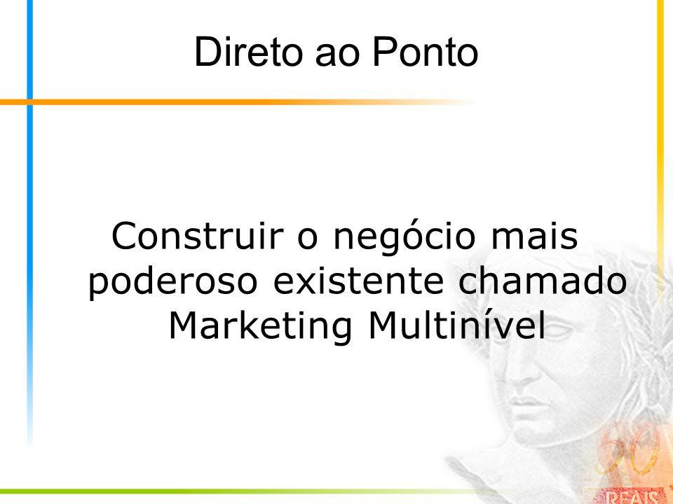 Direto ao Ponto Construir o negócio mais poderoso existente chamado Marketing Multinível