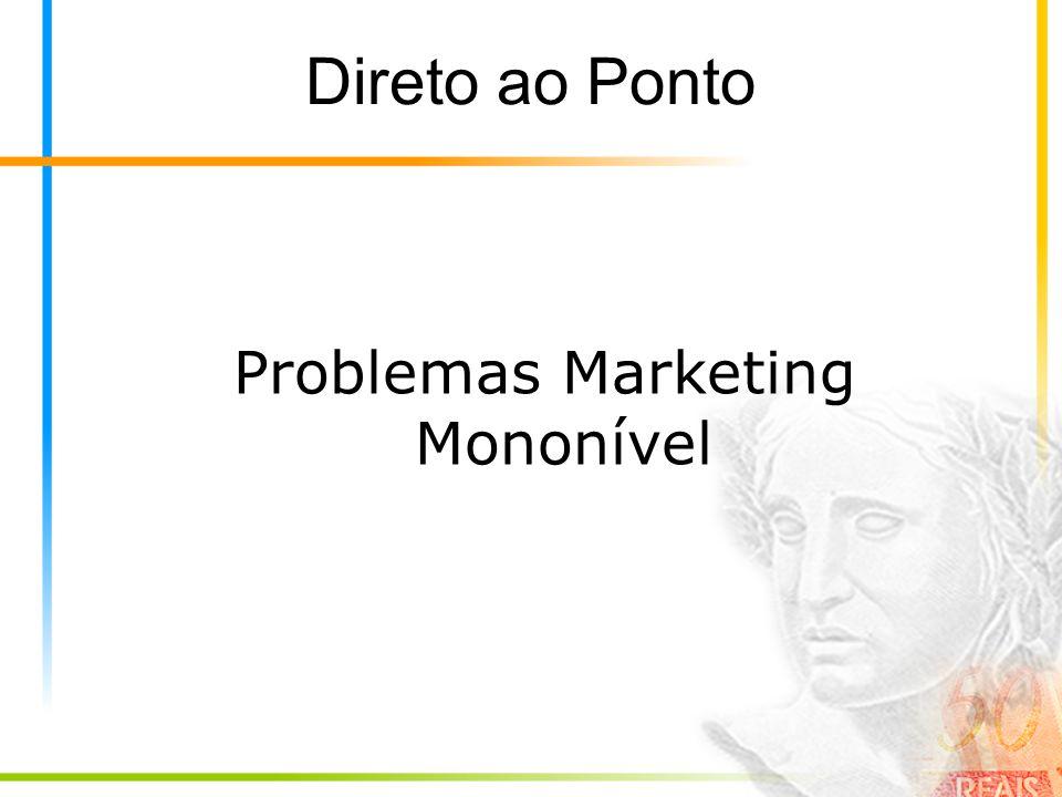 Direto ao Ponto Problemas Marketing Mononível