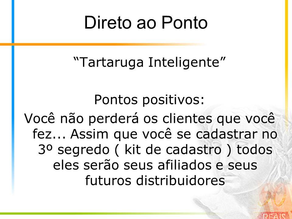 Direto ao Ponto Tartaruga Inteligente Pontos positivos: Você não perderá os clientes que você fez...