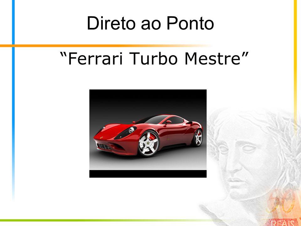Direto ao Ponto Ferrari Turbo Mestre