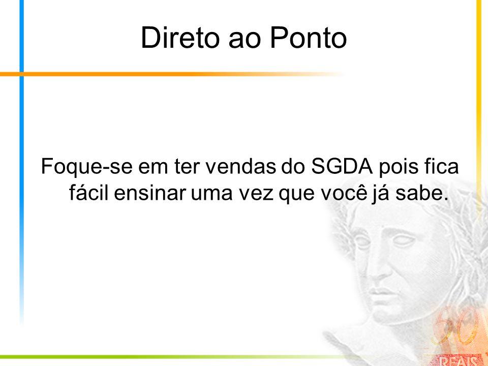 Direto ao Ponto Foque-se em ter vendas do SGDA pois fica fácil ensinar uma vez que você já sabe.