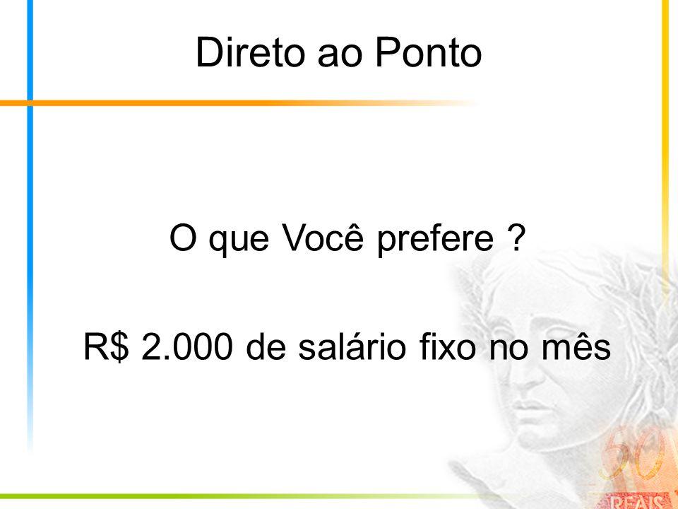 O que Você prefere R$ 2.000 de salário fixo no mês
