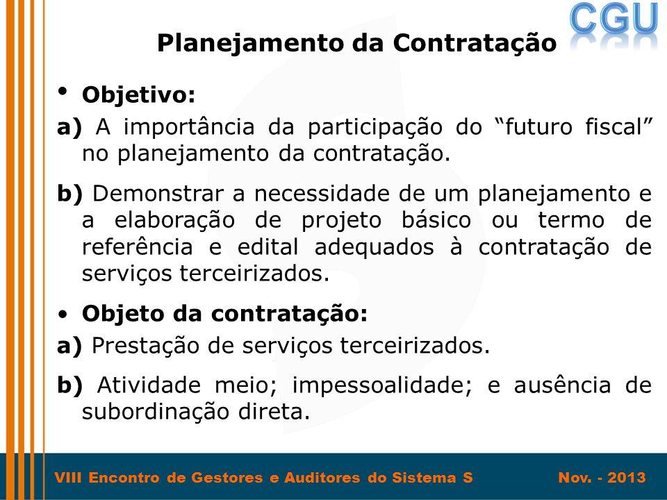 """VIII Encontro de Gestores e Auditores do Sistema S Nov. - 2013 • Objetivo: a) A importância da participação do """"futuro fiscal"""" no planejamento da cont"""