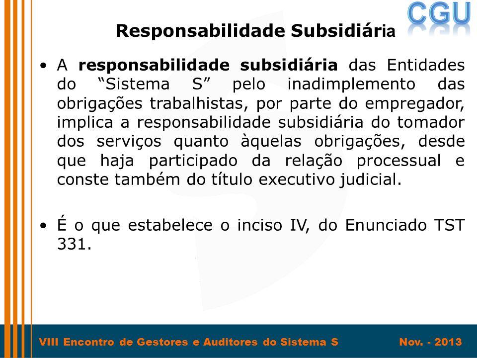 "VIII Encontro de Gestores e Auditores do Sistema S Nov. - 2013 •A responsabilidade subsidiária das Entidades do ""Sistema S"" pelo inadimplemento das ob"