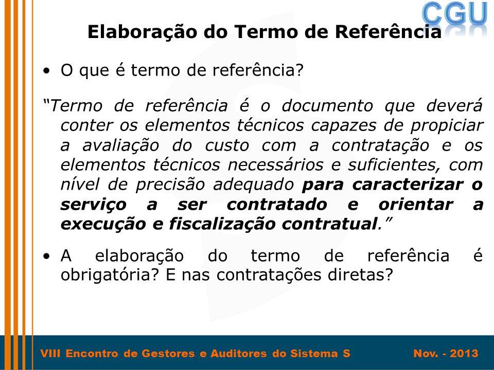 """VIII Encontro de Gestores e Auditores do Sistema S Nov. - 2013 •O que é termo de referência? """"Termo de referência é o documento que deverá conter os e"""