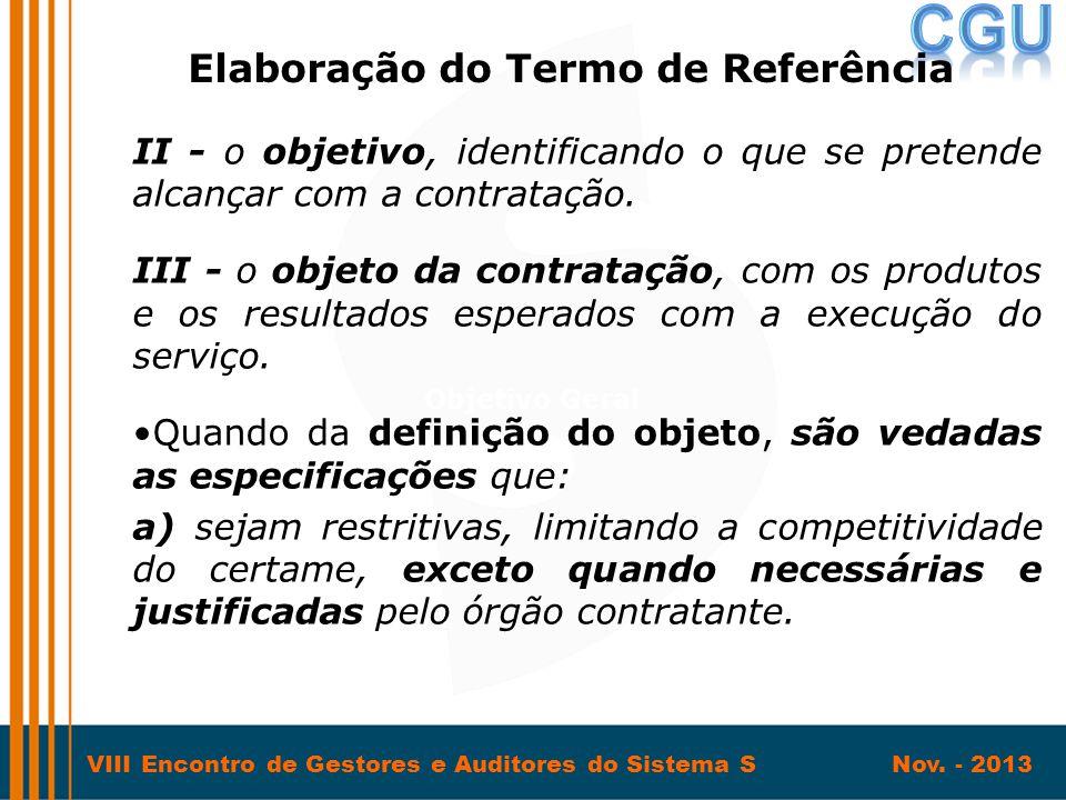 VIII Encontro de Gestores e Auditores do Sistema S Nov. - 2013 II - o objetivo, identificando o que se pretende alcançar com a contratação. III - o ob