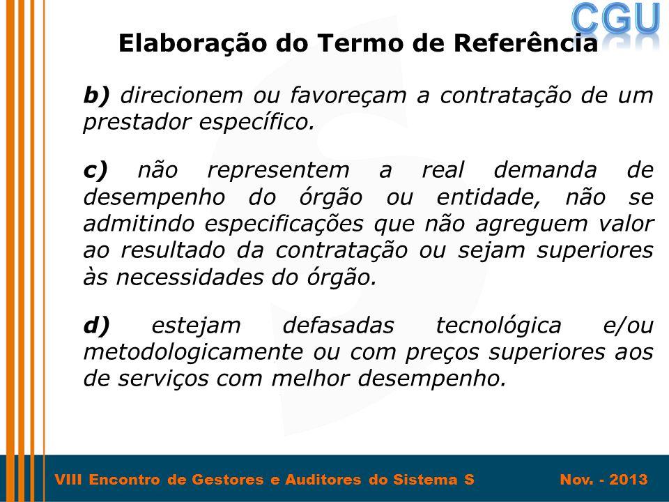 VIII Encontro de Gestores e Auditores do Sistema S Nov. - 2013 b) direcionem ou favoreçam a contratação de um prestador específico. c) não representem