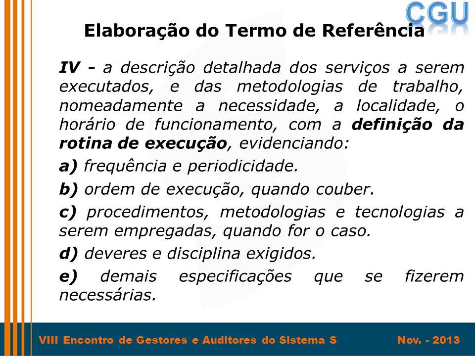 VIII Encontro de Gestores e Auditores do Sistema S Nov. - 2013 IV - a descrição detalhada dos serviços a serem executados, e das metodologias de traba