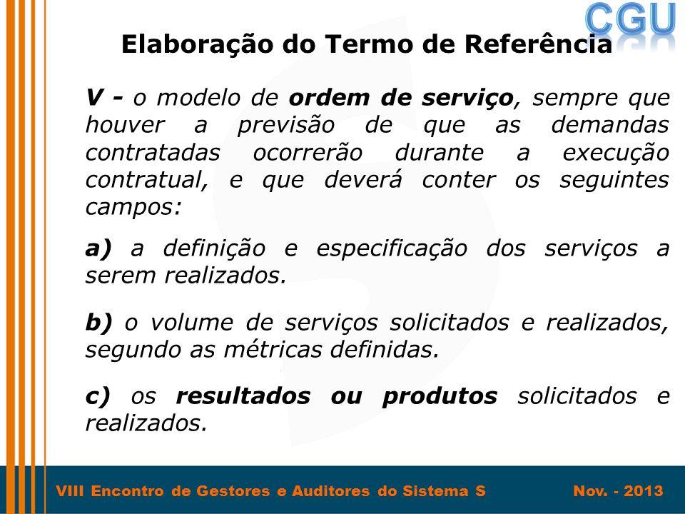 VIII Encontro de Gestores e Auditores do Sistema S Nov. - 2013 V - o modelo de ordem de serviço, sempre que houver a previsão de que as demandas contr