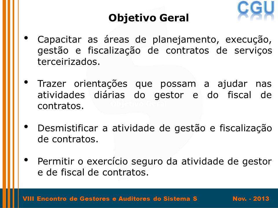 VIII Encontro de Gestores e Auditores do Sistema S Nov. - 2013 • Capacitar as áreas de planejamento, execução, gestão e fiscalização de contratos de s