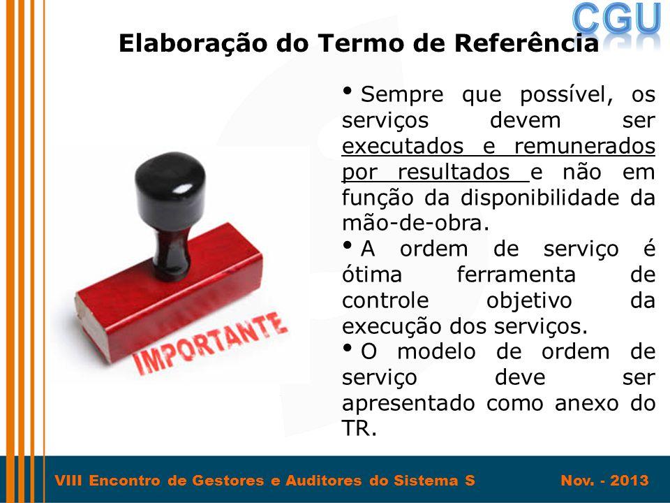 VIII Encontro de Gestores e Auditores do Sistema S Nov. - 2013 • Sempre que possível, os serviços devem ser executados e remunerados por resultados e
