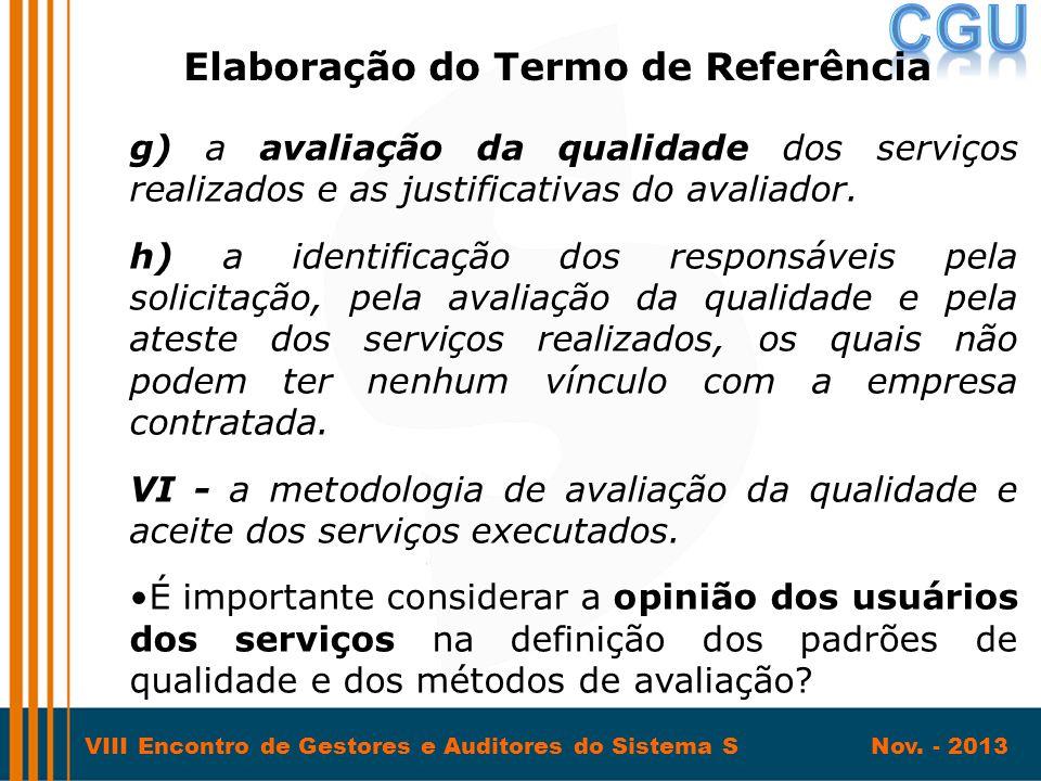 VIII Encontro de Gestores e Auditores do Sistema S Nov. - 2013 g) a avaliação da qualidade dos serviços realizados e as justificativas do avaliador. h