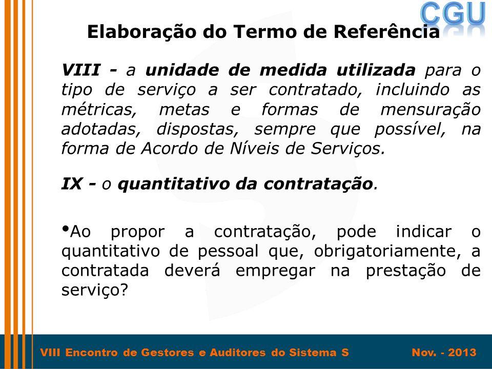 VIII Encontro de Gestores e Auditores do Sistema S Nov. - 2013 VIII - a unidade de medida utilizada para o tipo de serviço a ser contratado, incluindo