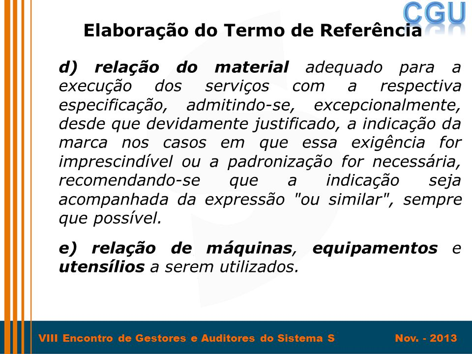 VIII Encontro de Gestores e Auditores do Sistema S Nov. - 2013 d) relação do material adequado para a execução dos serviços com a respectiva especific
