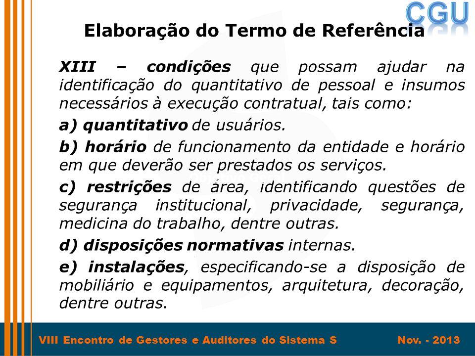 VIII Encontro de Gestores e Auditores do Sistema S Nov. - 2013 XIII – condições que possam ajudar na identificação do quantitativo de pessoal e insumo