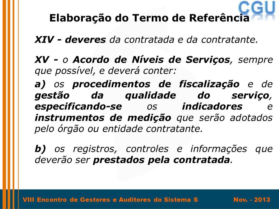 VIII Encontro de Gestores e Auditores do Sistema S Nov. - 2013 XIV - deveres da contratada e da contratante. XV - o Acordo de Níveis de Serviços, semp