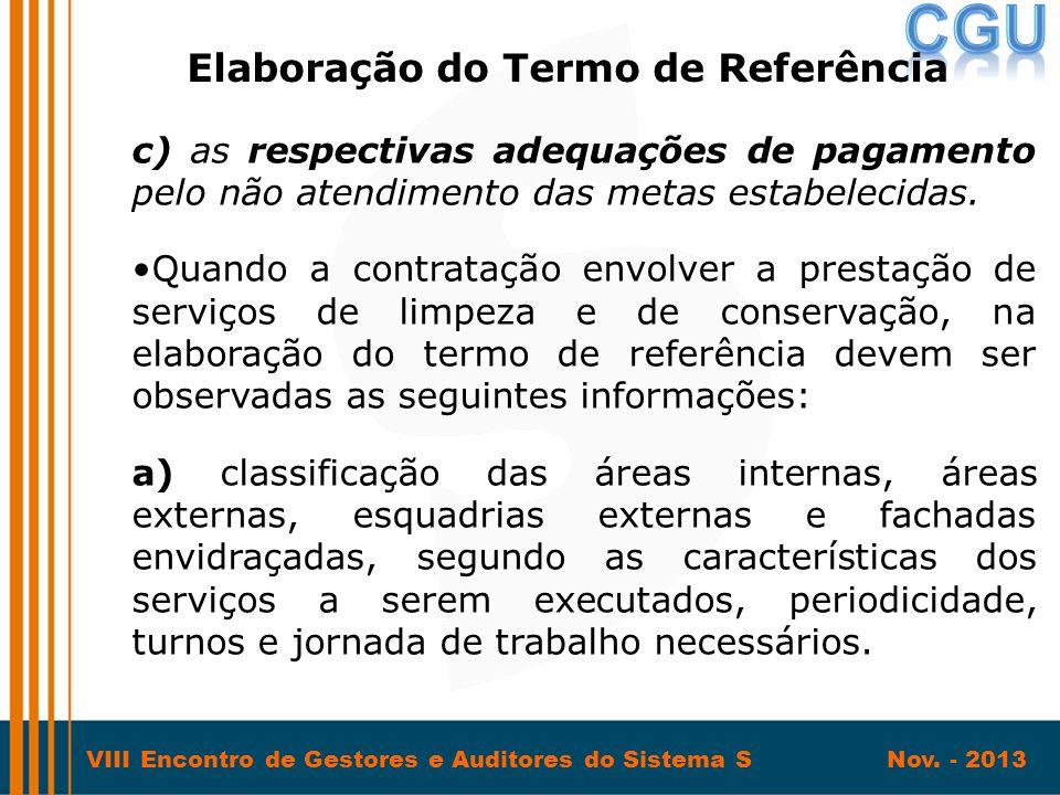 VIII Encontro de Gestores e Auditores do Sistema S Nov. - 2013 c) as respectivas adequações de pagamento pelo não atendimento das metas estabelecidas.