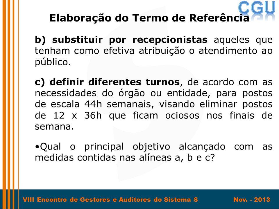 VIII Encontro de Gestores e Auditores do Sistema S Nov. - 2013 b) substituir por recepcionistas aqueles que tenham como efetiva atribuição o atendimen