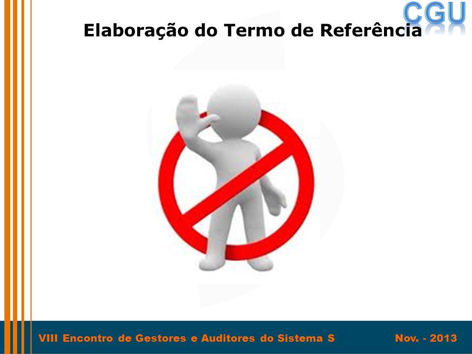 VIII Encontro de Gestores e Auditores do Sistema S Nov. - 2013 Objetivo Geral Elaboração do Termo de Referência