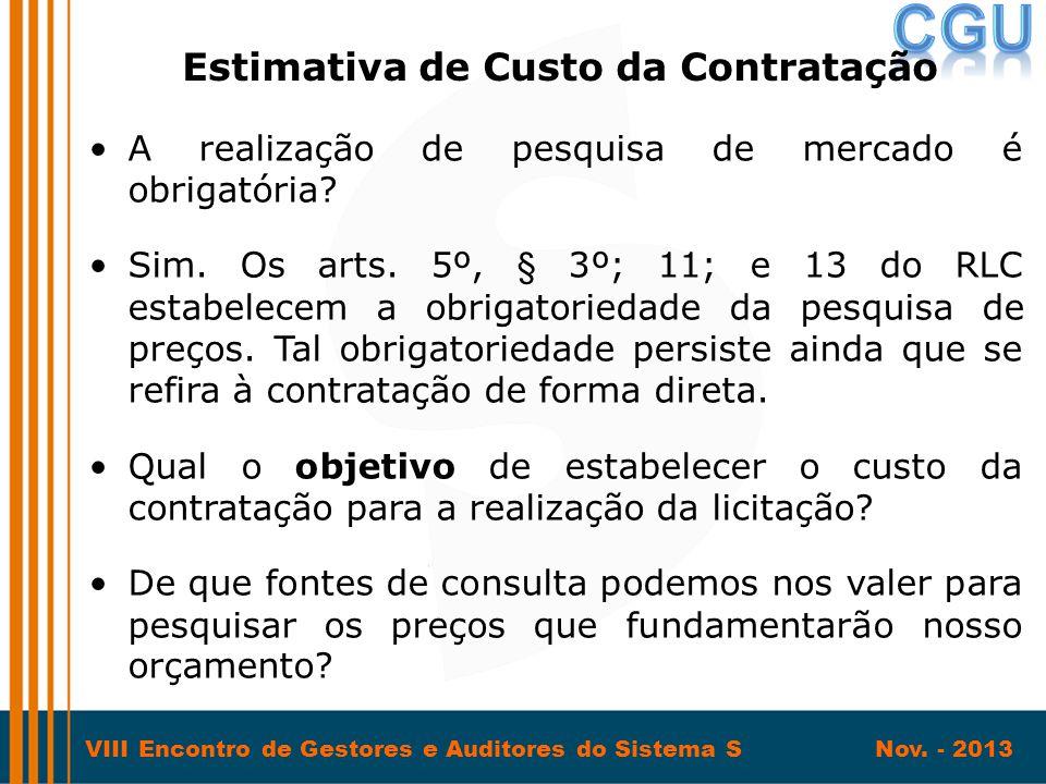 VIII Encontro de Gestores e Auditores do Sistema S Nov. - 2013 •A realização de pesquisa de mercado é obrigatória? •Sim. Os arts. 5º, § 3º; 11; e 13 d