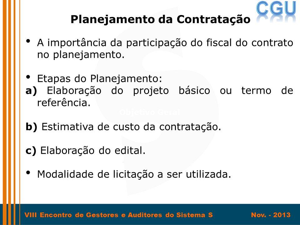VIII Encontro de Gestores e Auditores do Sistema S Nov. - 2013 • A importância da participação do fiscal do contrato no planejamento. • Etapas do Plan
