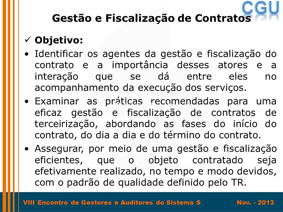 VIII Encontro de Gestores e Auditores do Sistema S Nov. - 2013  Objetivo: •Identificar os agentes da gestão e fiscalização do contrato e a importânci