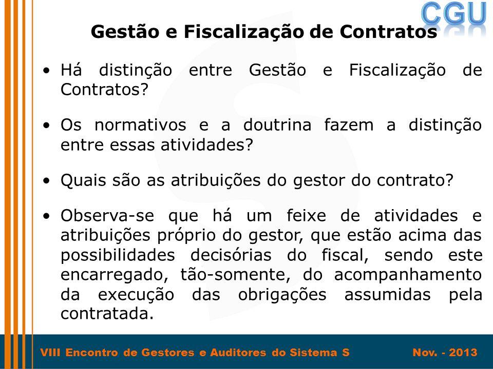 VIII Encontro de Gestores e Auditores do Sistema S Nov. - 2013 •Há distinção entre Gestão e Fiscalização de Contratos? •Os normativos e a doutrina faz