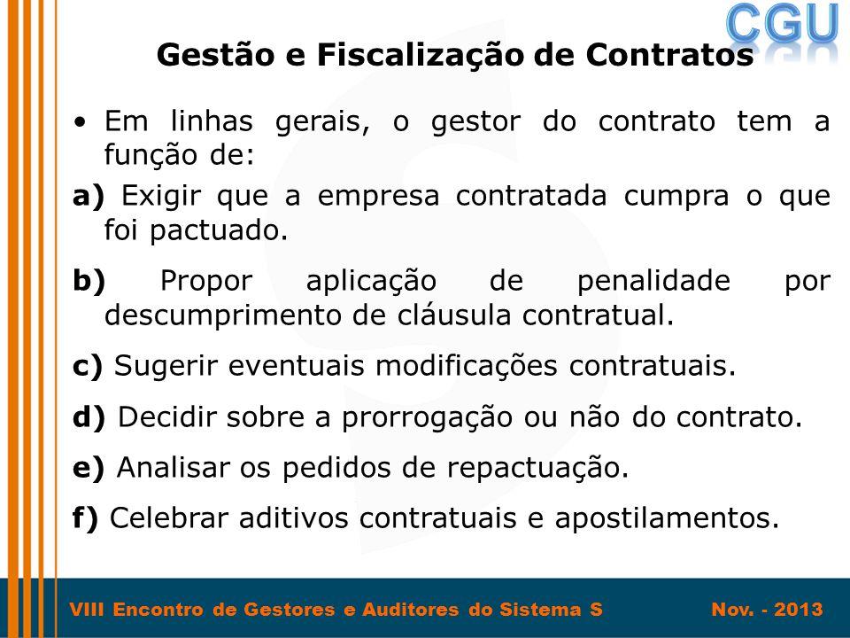 VIII Encontro de Gestores e Auditores do Sistema S Nov. - 2013 •Em linhas gerais, o gestor do contrato tem a função de: a) Exigir que a empresa contra