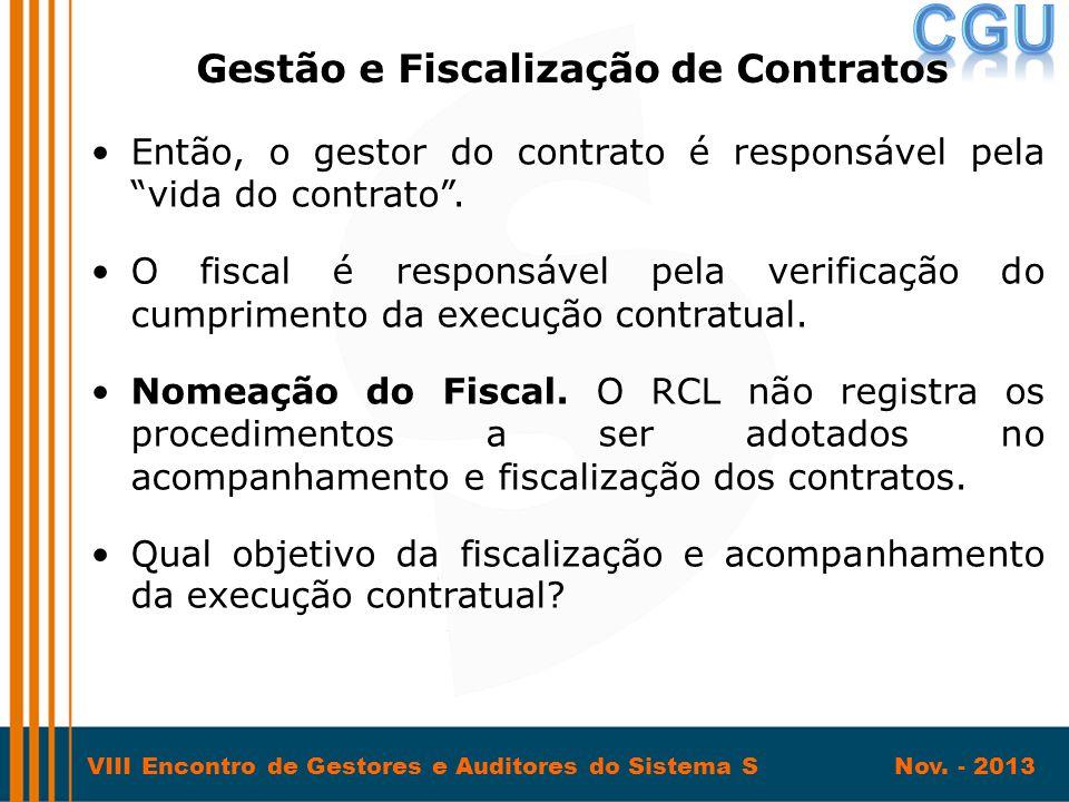 """VIII Encontro de Gestores e Auditores do Sistema S Nov. - 2013 •Então, o gestor do contrato é responsável pela """"vida do contrato"""". •O fiscal é respons"""
