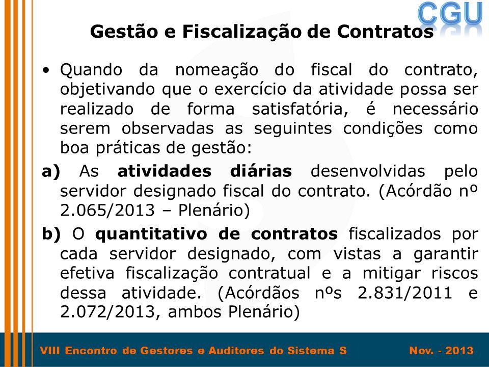 VIII Encontro de Gestores e Auditores do Sistema S Nov. - 2013 •Quando da nomeação do fiscal do contrato, objetivando que o exercício da atividade pos