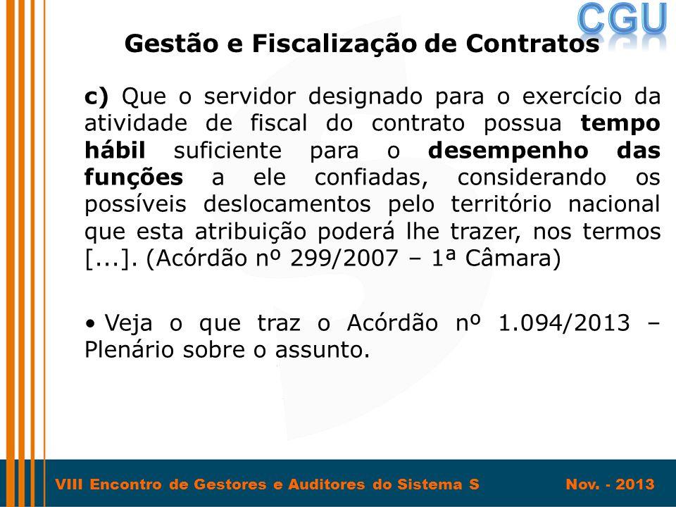 VIII Encontro de Gestores e Auditores do Sistema S Nov. - 2013 c) Que o servidor designado para o exercício da atividade de fiscal do contrato possua