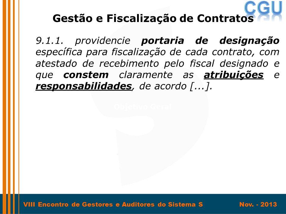 VIII Encontro de Gestores e Auditores do Sistema S Nov. - 2013 9.1.1. providencie portaria de designação específica para fiscalização de cada contrato