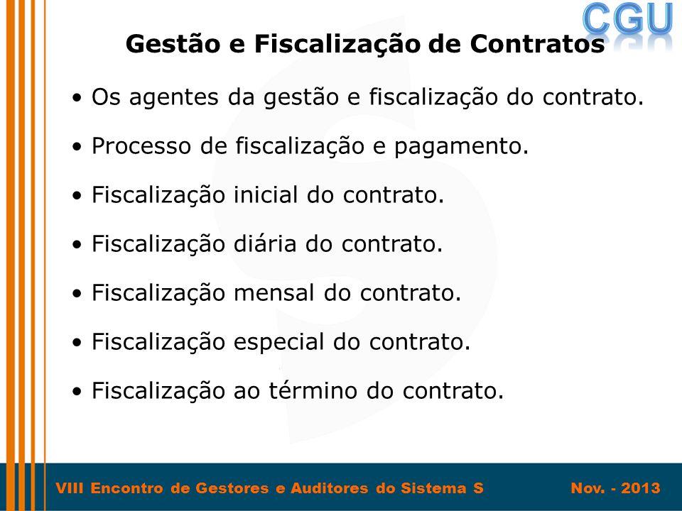VIII Encontro de Gestores e Auditores do Sistema S Nov. - 2013 • Os agentes da gestão e fiscalização do contrato. • Processo de fiscalização e pagamen