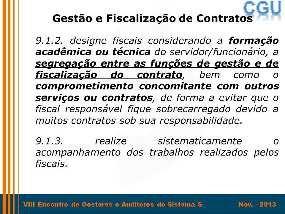 VIII Encontro de Gestores e Auditores do Sistema S Nov. - 2013 9.1.2. designe fiscais considerando a formação acadêmica ou técnica do servidor/funcion