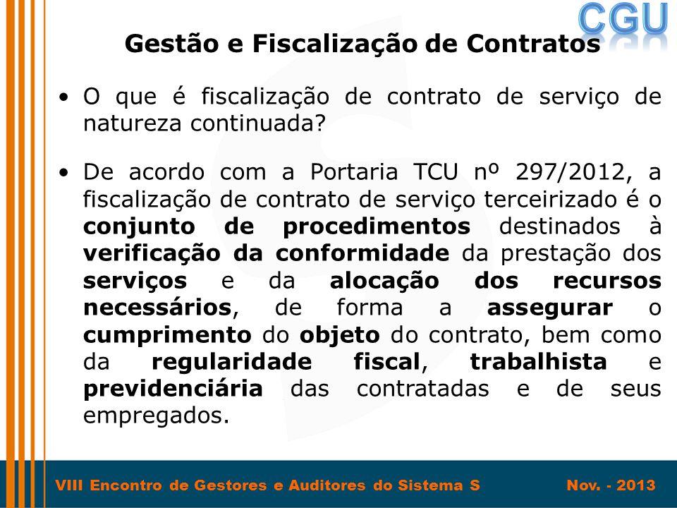 VIII Encontro de Gestores e Auditores do Sistema S Nov. - 2013 •O que é fiscalização de contrato de serviço de natureza continuada? •De acordo com a P