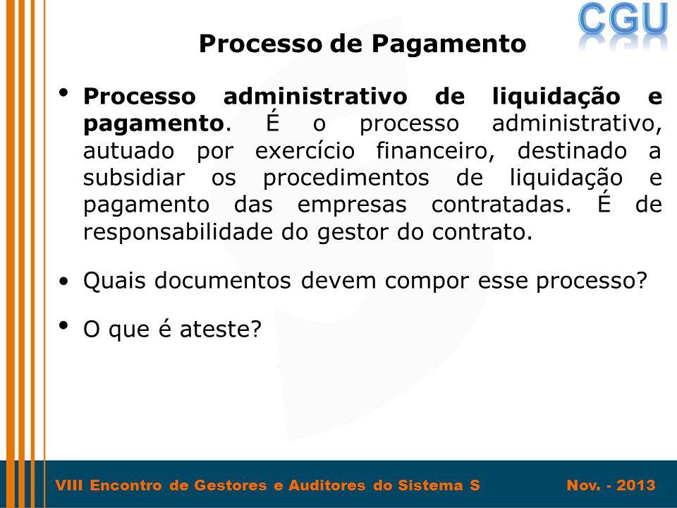 VIII Encontro de Gestores e Auditores do Sistema S Nov. - 2013 • Processo administrativo de liquidação e pagamento. É o processo administrativo, autua