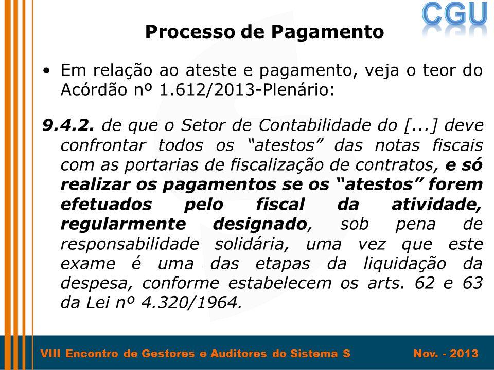 VIII Encontro de Gestores e Auditores do Sistema S Nov. - 2013 •Em relação ao ateste e pagamento, veja o teor do Acórdão nº 1.612/2013-Plenário: 9.4.2