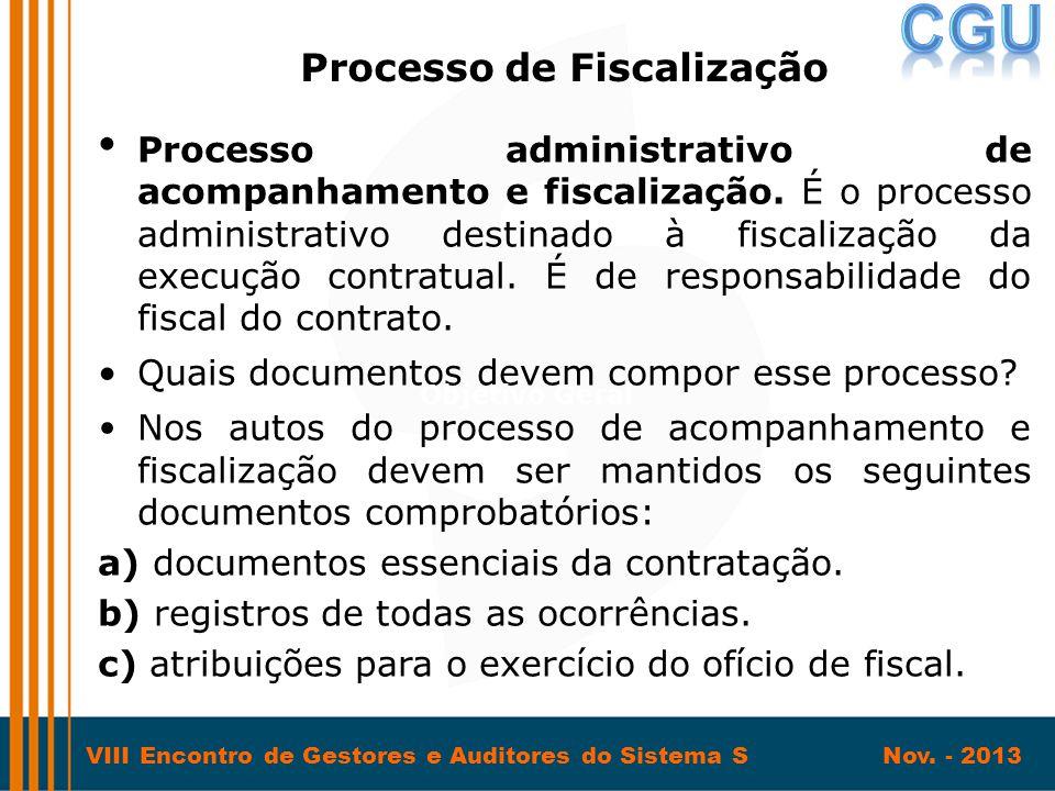VIII Encontro de Gestores e Auditores do Sistema S Nov. - 2013 • Processo administrativo de acompanhamento e fiscalização. É o processo administrativo